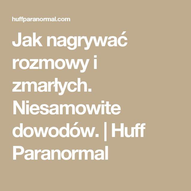 Jak nagrywać rozmowy i zmarłych.  Niesamowite dowodów.  |  Huff Paranormal