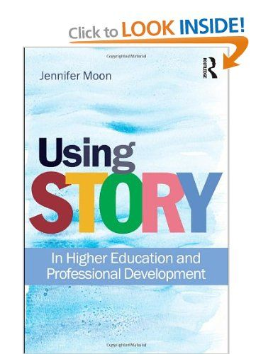 Using Story: In Higher Education and Professional Development: Amazon.co.uk: Jennifer A. Moon: Books