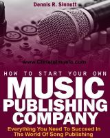 How To Start Your Own Music Publishing Company, an ebook by Dennis Sinnott at Smashwords