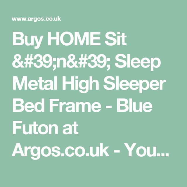Buy HOME Sit 'n' Sleep Metal High Sleeper Bed Frame - Blue Futon at Argos.co.uk - Your Online Shop for Children's beds, Children's furniture, Home and garden.