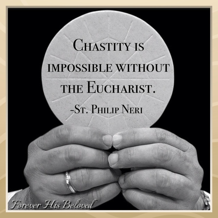 """Chastity is impossible without the Eucharist."" -St. Philip Neri. A recent Homiletic and Pastoral Review article reiterated that way too many Catholics think that the Eucharist is a ""symbol."" Moreover, Fr. Bevil Bramwell, OMI, has repeatedly pointed out that avoidance of Confession says a lot about how much we truly believe in the Real Presence. Let's reflect upon that one and what St. Philip Neri said."