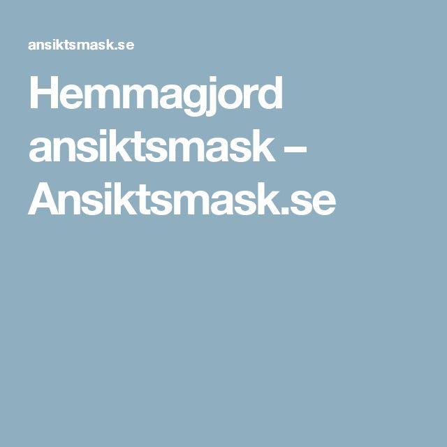 Hemmagjord ansiktsmask – Ansiktsmask.se
