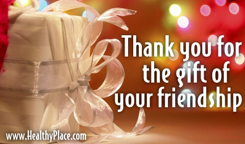 Thank You For The Gift Of Your Friendship Www Healthyplace