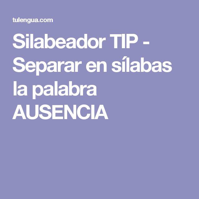 Silabeador TIP - Separar en sílabas la palabra AUSENCIA