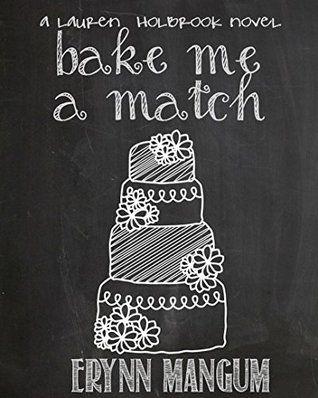 Bake Me A Match (Lauren Holbrook #5)