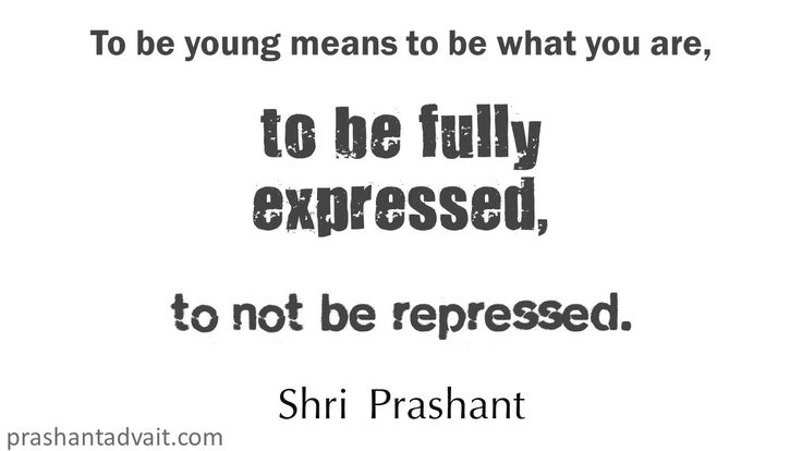 To be young means to be what you are, to be fully expressed, to not be repressed. ~ Shri Prashant #ShriPrashant #Advait #expression #repression #fullness #young #youth Read at:- prashantadvait.com Watch at:- www.youtube.com/c/ShriPrashant Website:- www.advait.org.in Facebook:- www.facebook.com/prashant.advait LinkedIn:- www.linkedin.com/in/prashantadvait Twitter:- https://twitter.com/Prashant_Advait