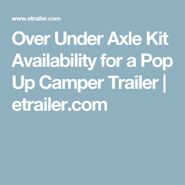 Over Under Axle Kit Availability for a Pop Up Camper Trailer   etrailer.com