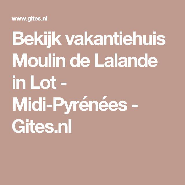Bekijk vakantiehuis Moulin de Lalande in Lot - Midi-Pyrénées - Gites.nl
