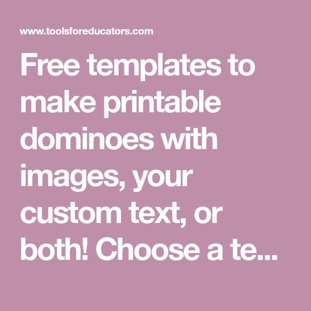 Free templates to make printable dominoes with images, your custom text, or both! Choose a template, choose an image, or enter your text. The maker will do the rest!