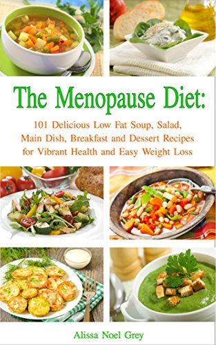 The Menopause Diet: 101 Delicious Low Fat Soup, Salad, Main Dish, Breakfast and Dessert Recipes for Better Health and Natural Weight Loss (Healthy Weight Loss Diets) by Alissa Noel Grey http://www.amazon.com/dp/B010V07ZVA/ref=cm_sw_r_pi_dp_aGTSvb0X35TTJ