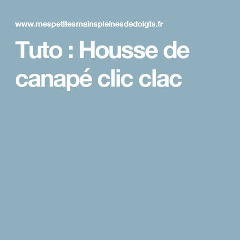 Tuto : Housse de canapé clic clac                                                                                                                                                                                 Plus