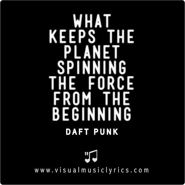 #DAFTPUNK – WHAT KEEPS THE #PLANET #SPINNING – THE #FORCE FROM THE #BEGINNING – #VISUAL #MUSIC #LYRICS #VISUALMUSICLYRICS #LOVETHISLYRICS #SPREADHOPE