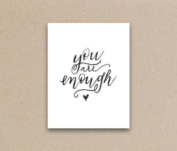 Check out this item in my Etsy shop https://www.etsy.com/ca/listing/270575766/you-are-enough-script-hand-lettered