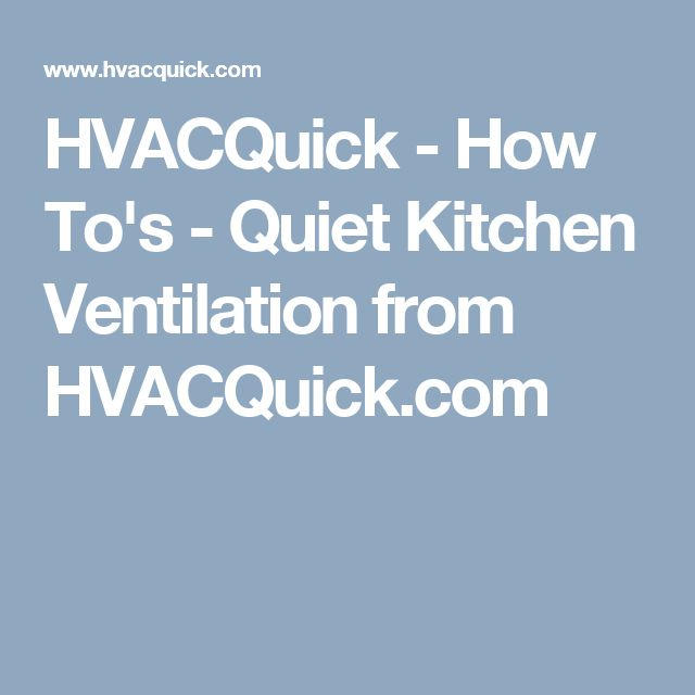 HVACQuick - How To's -  Quiet Kitchen Ventilation from HVACQuick.com