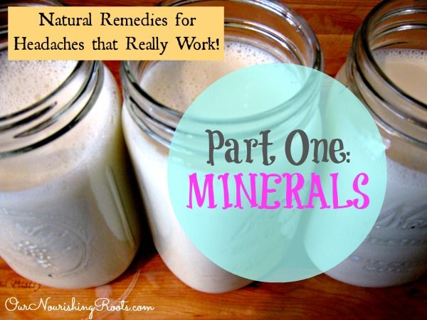 Natural Remedies for Headaches that REALLY WORK!  Part One: Minerals | OUR NOURISHING ROOTS