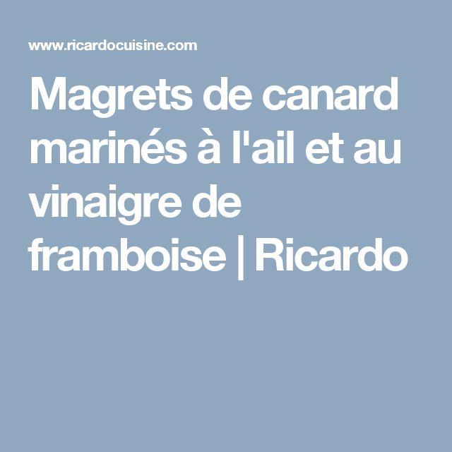 Magrets de canard marinés à l'ail et au vinaigre de framboise | Ricardo