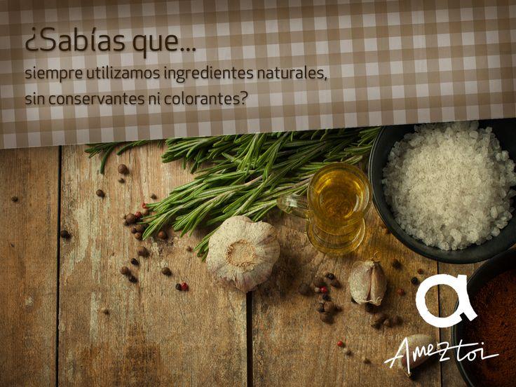 ¿Sabías que siempre utilizamos ingredientes naturales, sin conservantes ni colorantes? #Ameztoi