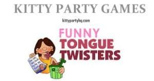 Introducing one of the funniest kitty party game. Tongue twisters!  We have a ready list of 40 tongue twisters in Hindi and English.   The one who repeat twister maximum number of times in one minute without any wrong pronunciation or pause, wins !