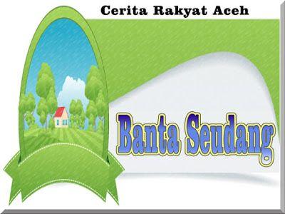 Cerita Rakyat Aceh Banta Seudang