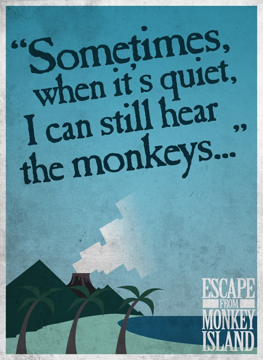 Stylish poster displaying a humorous, while melodramatic, quote from the fourth game in the series, Escape from Monkey Island, which I deeply love