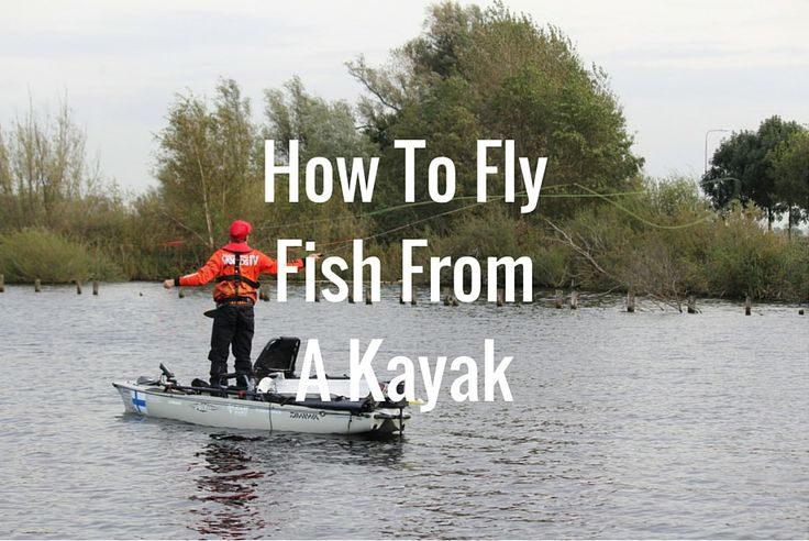 How To Fly Fish From A Kayak
