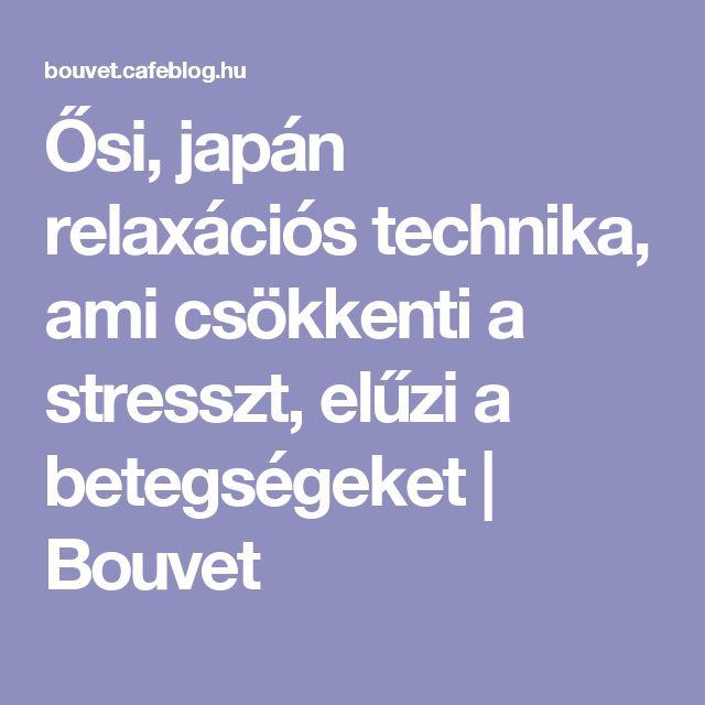 Ősi, japán relaxációs technika, ami csökkenti a stresszt, elűzi a betegségeket | Bouvet