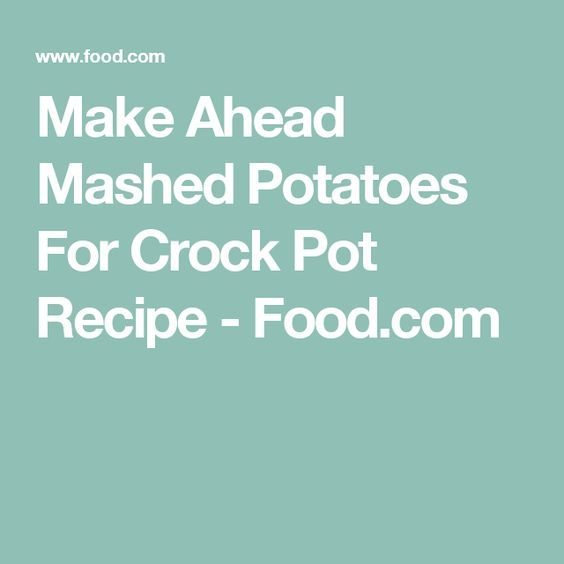 Make Ahead Mashed Potatoes For Crock Pot Recipe - Food.com