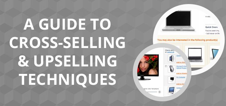 How to use cross-seling and upselling in e-commerce to get more sales: a full upselling/cross-selling guide with examples from big brands