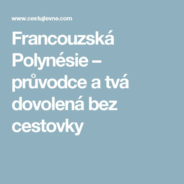 Francouzská Polynésie – průvodce a tvá dovolená bez cestovky