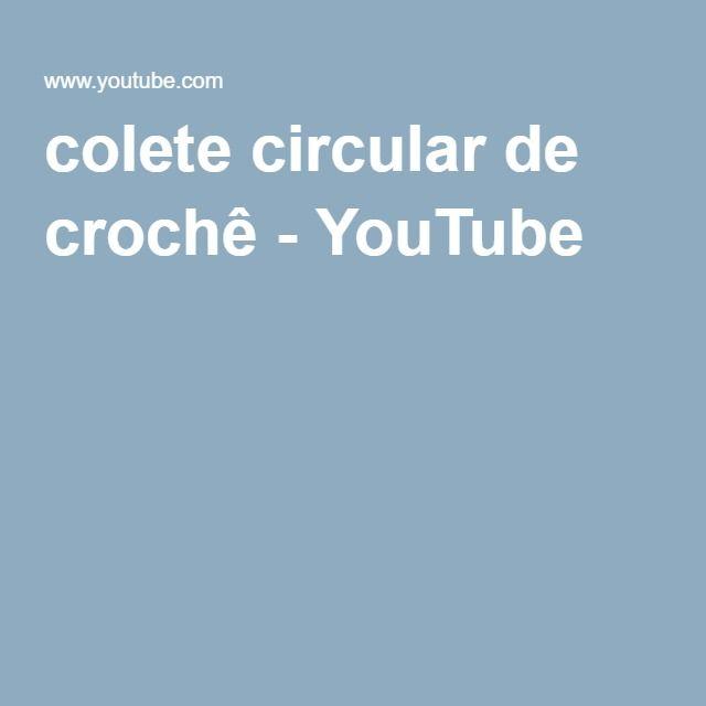 colete circular de crochê - YouTube