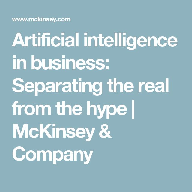 Artificial intelligence in business: Separating the real from the hype | McKinsey & Company