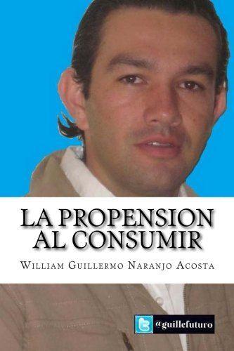 La propension  al consumir: Una mirada Keynesiana (Spanish Edition) by William Guillermo Naranjo Acosta http://www.amazon.com/dp/1517562929/ref=cm_sw_r_pi_dp_W-Scwb02H0MY3