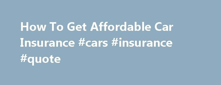 How To Get Affordable Car Insurance #cars #insurance #quote http://insurance.nef2.com/how-to-get-affordable-car-insurance-cars-insurance-quote/  #cheap insurance car # How To Get Affordable Car Insurance Companies including Progressive 1 of 3 If you lose your job, take a pay cut or encounter another kind of financial hardship, affordable auto insurance quickly turns from nice to... Read more