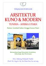 Buku Arsitektur Kuno & Modern Tunisia – Afrika Utara Penulis: Dra. Adjeng Hidayah Tsabit Prof. Dr.-Ing Ir. Hj. Sri Pare Eni, lic.rer.reg
