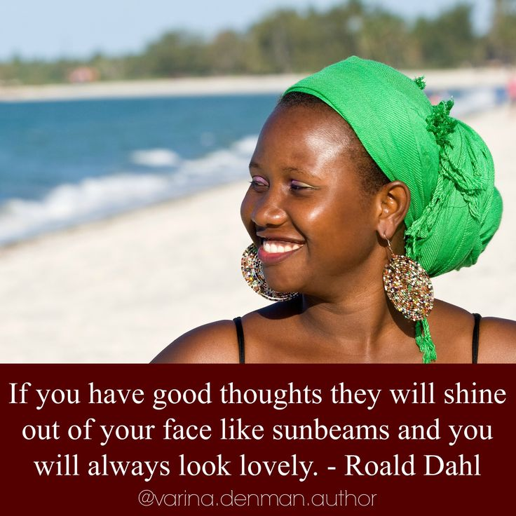 If you have good thoughts they will shine out of your face like sunbeams and you will always look lovely. - Roald Dahl   This woman reminds me of Shanty Espinosa, a character from Looking Glass Lies.   # beauty, self image