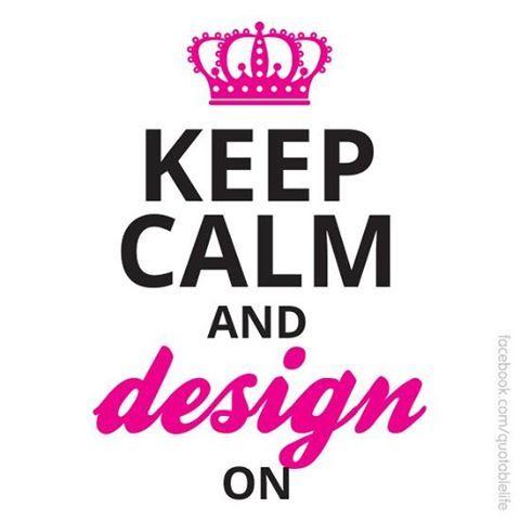 #KEEP #CALM •*¨*•and•*¨*• #DESIGN ON