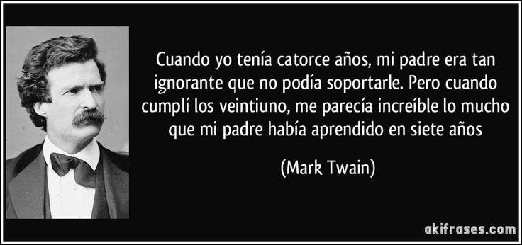 frase-cuando-yo-tenia-catorce-anos-mi-padre-era-tan-ignorante-que-no-podia-soportarle-pero-cuando-mark-twain-132684.jpg (850×400)