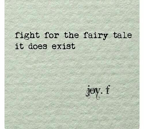 Fight for the fairy tale it does exist