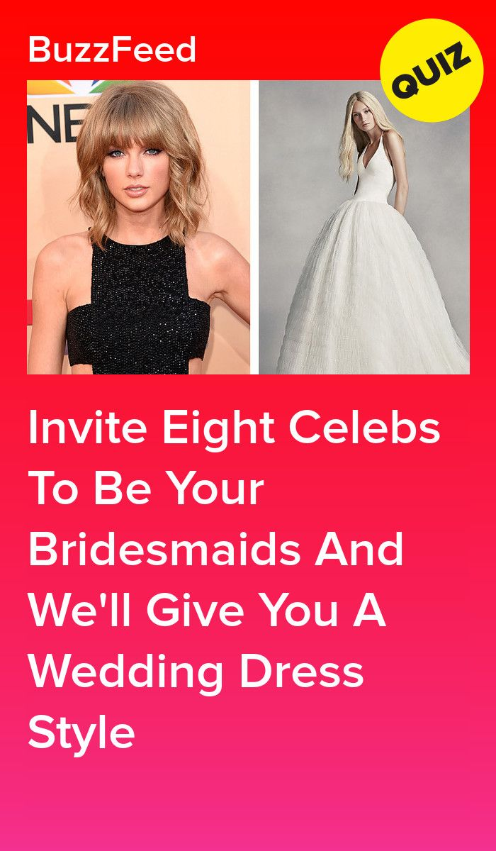 Invite Eight Celebs To Be Your Bridesmaids And We'll Give You A ...