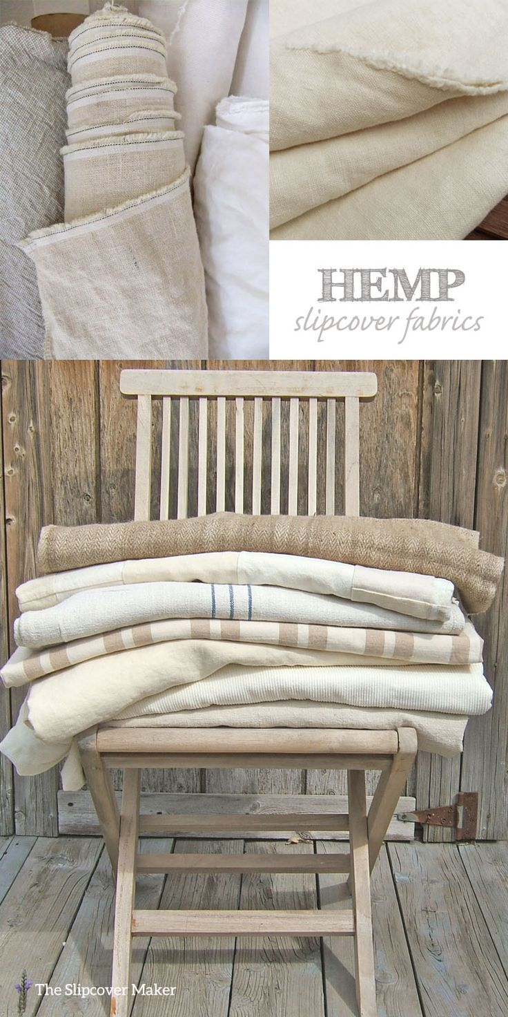 If you love linen you will love the look & feel of hemp for slipcovers.  Durable, washable and long wearing.  Beautifully rustic. Here are some of my favorite natural hemp fabrics: Hemp Canvas ...
