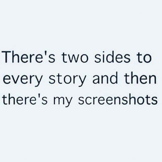 You know.. There's two sides to every story... and then there's my screenshots...Just saying ヅ