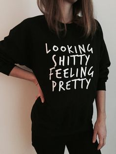 Looking shitty feeling pretty sweatshirt funny slogan saying for womens girls grunge crewneck fresh dope swag tumblr blogger lazy cute