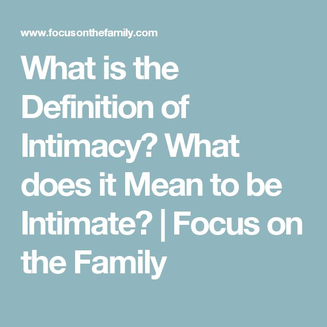 What is the Definition of Intimacy? What does it Mean to be Intimate? | Focus on the Family