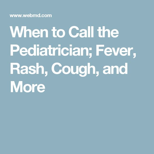 When to Call the Pediatrician; Fever, Rash, Cough, and More