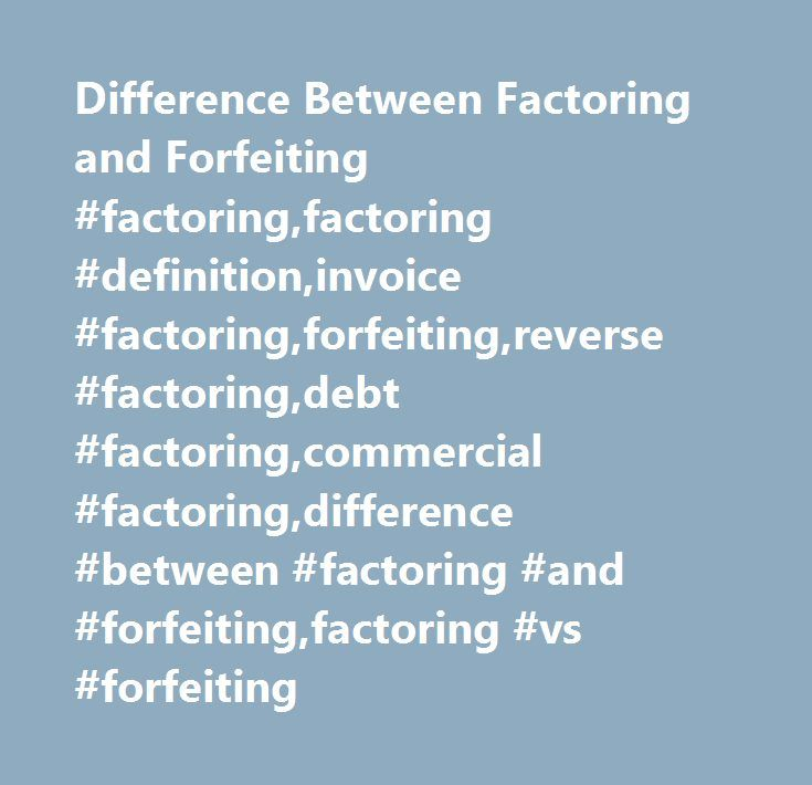 Difference Between Factoring and Forfeiting #factoring,factoring #definition,invoice #factoring,forfeiting,reverse #factoring,debt #factoring,commercial #factoring,difference #between #factoring #and #forfeiting,factoring #vs #forfeiting http://fitness.nef2.com/difference-between-factoring-and-forfeiting-factoringfactoring-definitioninvoice-factoringforfeitingreverse-factoringdebt-factoringcommercial-factoringdifference-between-factoring-and/  # Difference Between Factoring and Forfeiting…