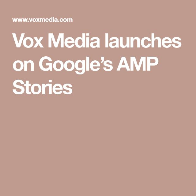 Vox Media launches on Google's AMP Stories