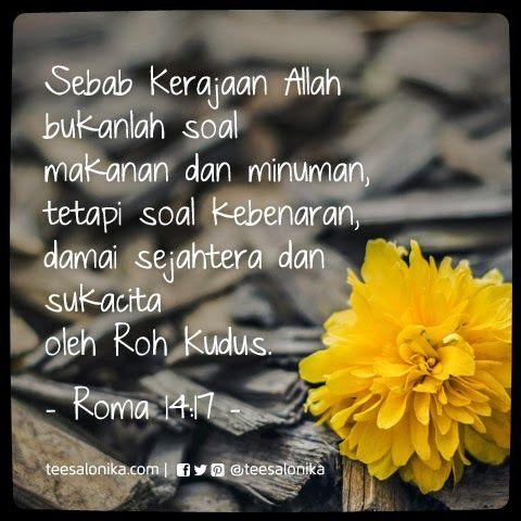 """""""Sebab Kerajaan Allah bukanlah soal makanan dan minuman, tetapi soal kebenaran, #damai sejahtera dan sukacita oleh Roh Kudus."""" (Roma 14:17)"""