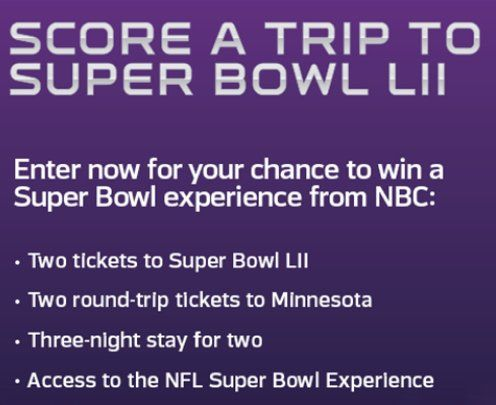 Grand Prize is a $8,784.00 3-night trip for two on February 2-5, 2018 to Minneapolis, MN to attend Super Bowl LII, two $125 stipends per day for four days, two tickets to the game and two tickets to a Super Bowl fan experience party.