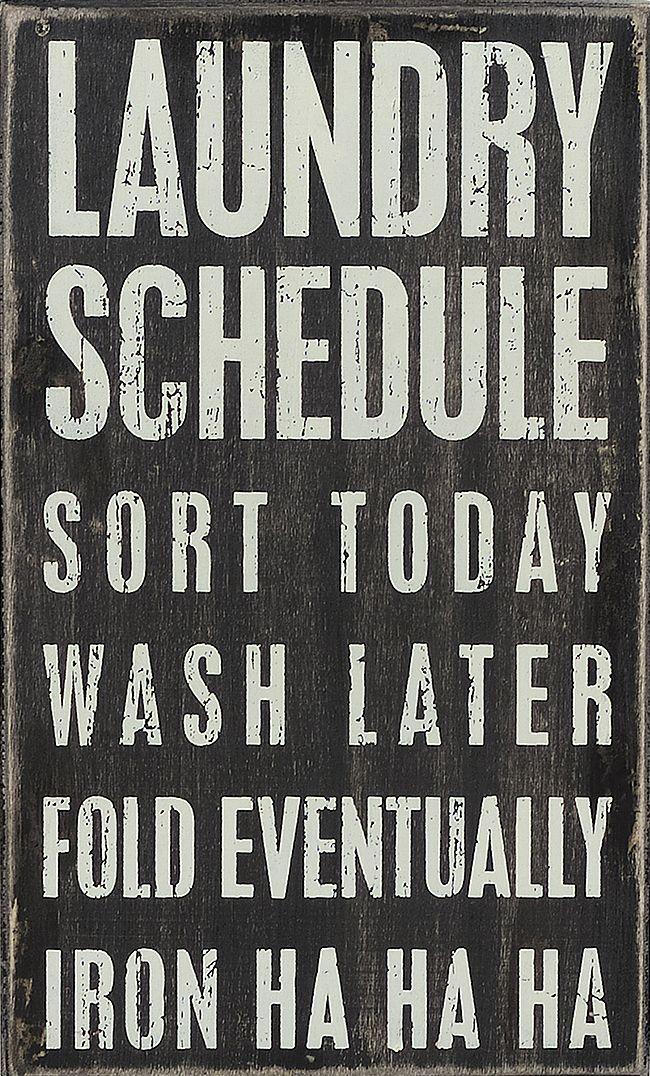 Laundry schedule sign // lol ... Iron? Ha ha ha
