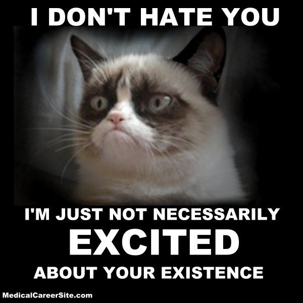 I don't hate you, I'm just not necessarily #excited about your existence. #jokes #humor  http://medicalcareersite.com/crazynurse